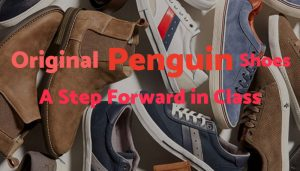Original Penguin Shoes – A Step Forward in Class