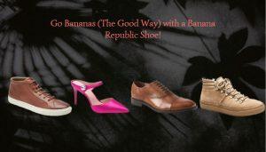 Go Bananas The Good Way with a Banana Republic Shoe