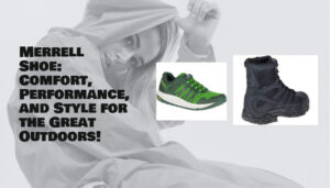 Merrell Shoe: Comfort, Performance, and Style for the Great Outdoors!