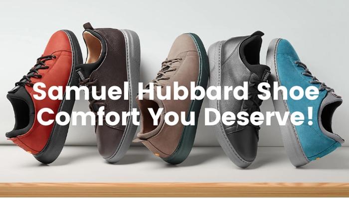 Samuel Hubbard Shoe: Comfort You Deserve!