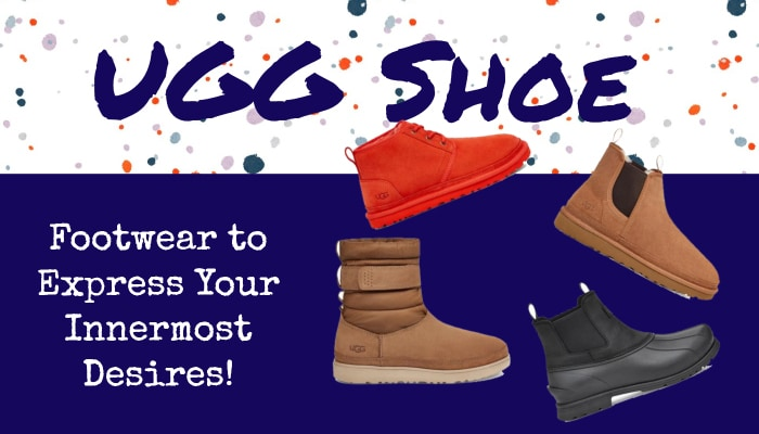 UGG Shoe: Footwear to Express Your Innermost Desires!